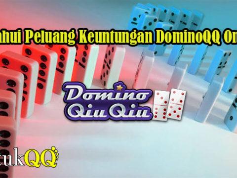 Ketahui Peluang Keuntungan DominoQQ Online